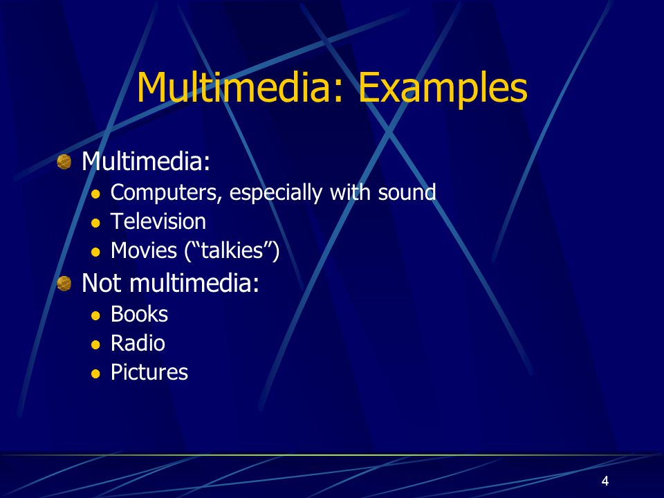 4 Multimedia: Examples Multimedia: Computers, especially with sound Television Movies (talkies) Not multimedia: Books Radio Pictures