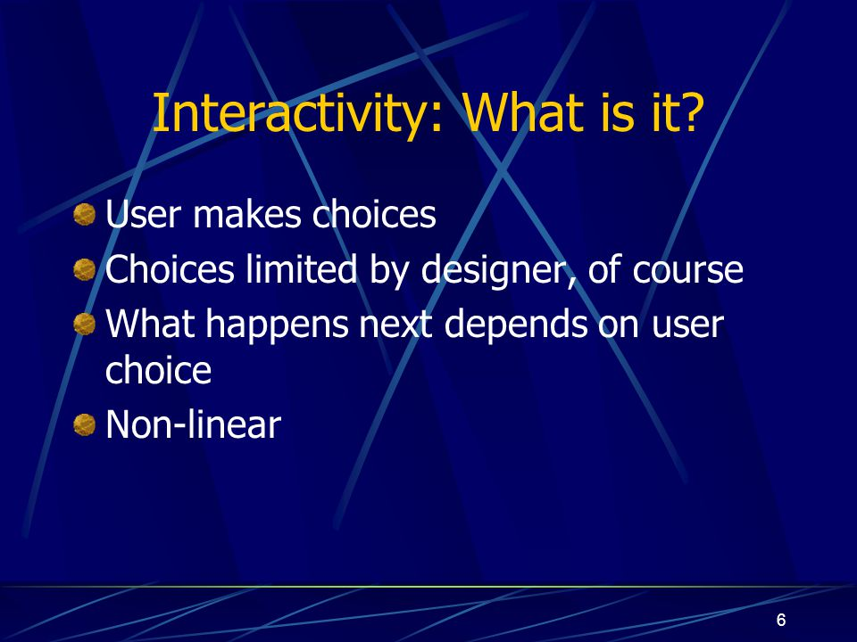 7 Interactivity: Examples Interactive: Computer packages Websites Encyclopedia, rudimentarily CBT Not interactive: Normal book Casette tape / CD Videos / TV programmes Training video