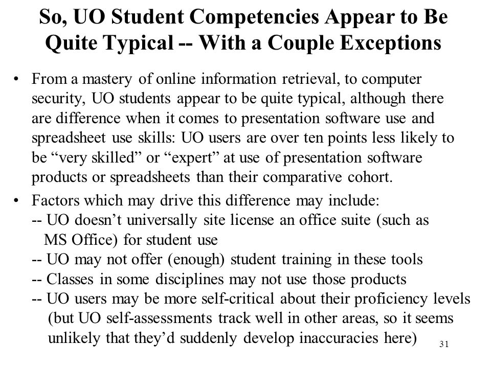 31 So, UO Student Competencies Appear to Be Quite Typical -- With a Couple Exceptions From a mastery of online information retrieval, to computer secu