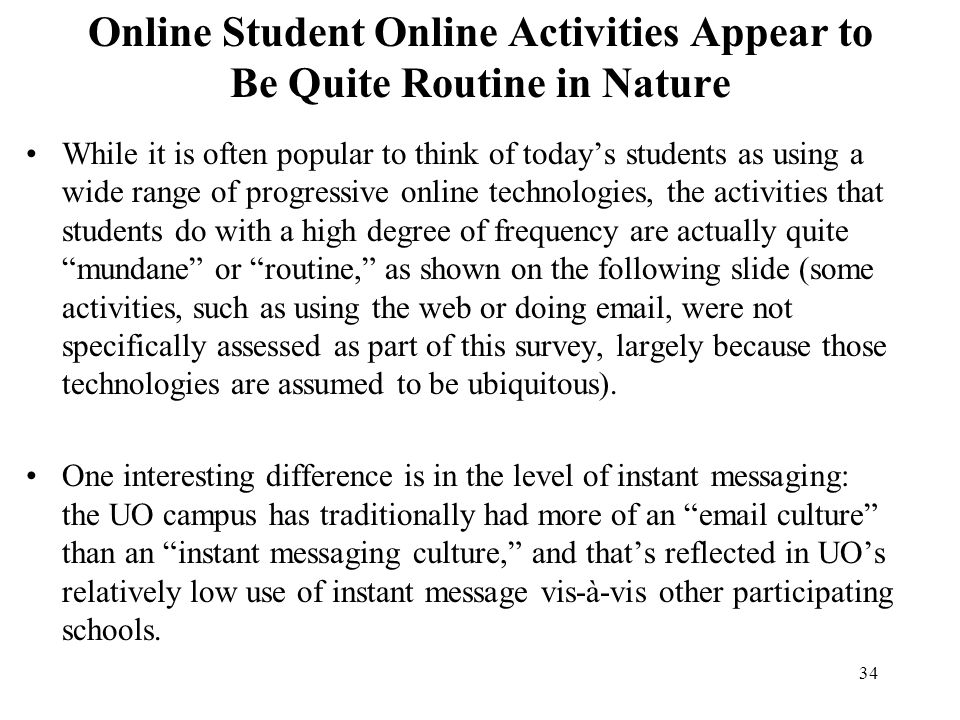 34 Online Student Online Activities Appear to Be Quite Routine in Nature While it is often popular to think of todays students as using a wide range o