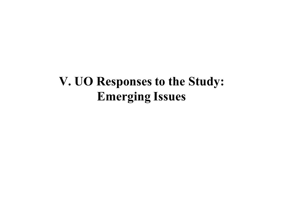 V. UO Responses to the Study: Emerging Issues