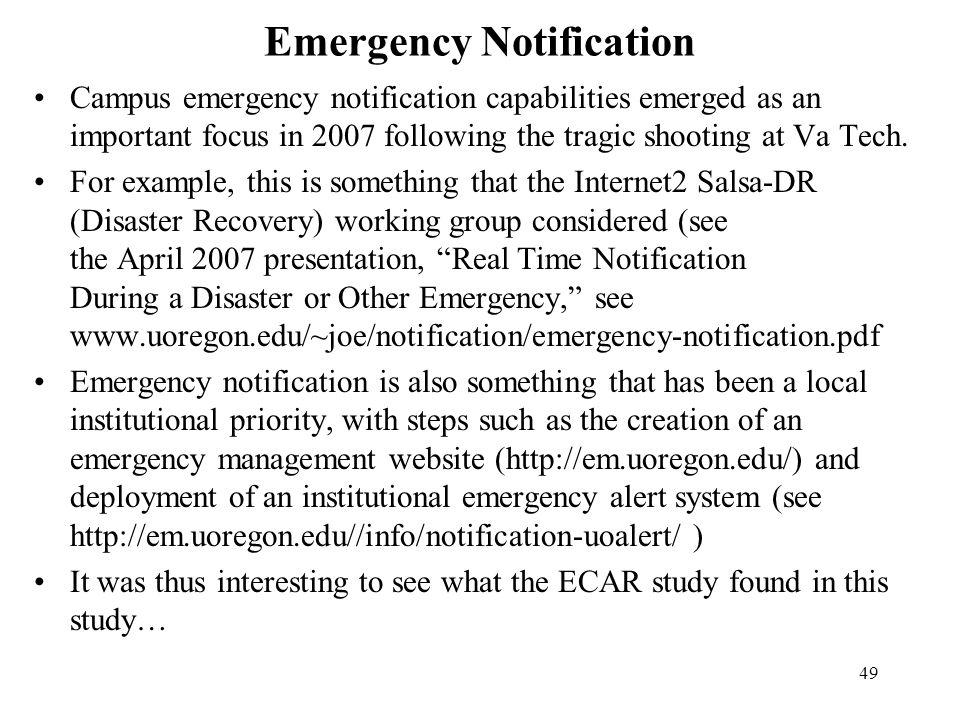 49 Emergency Notification Campus emergency notification capabilities emerged as an important focus in 2007 following the tragic shooting at Va Tech. F