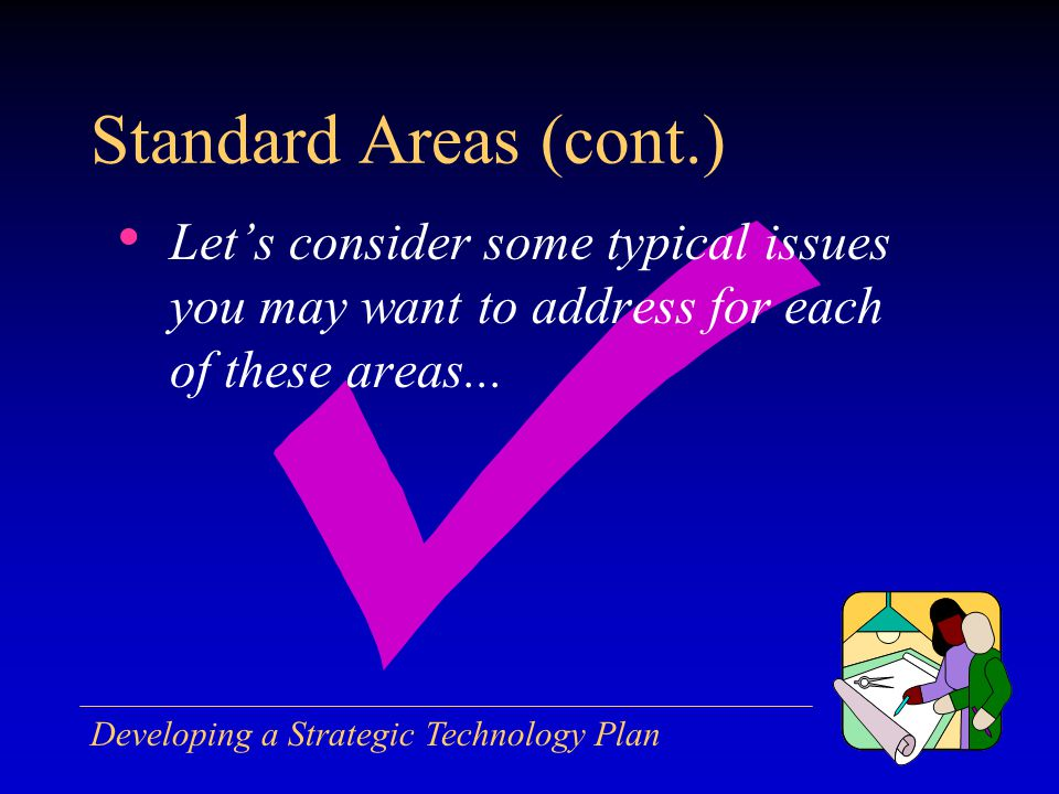 Developing a Strategic Technology Plan Lets consider some typical issues you may want to address for each of these areas...