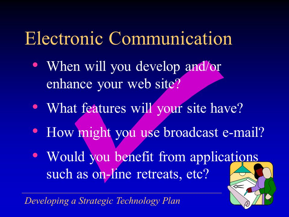 Developing a Strategic Technology Plan When will you develop and/or enhance your web site.