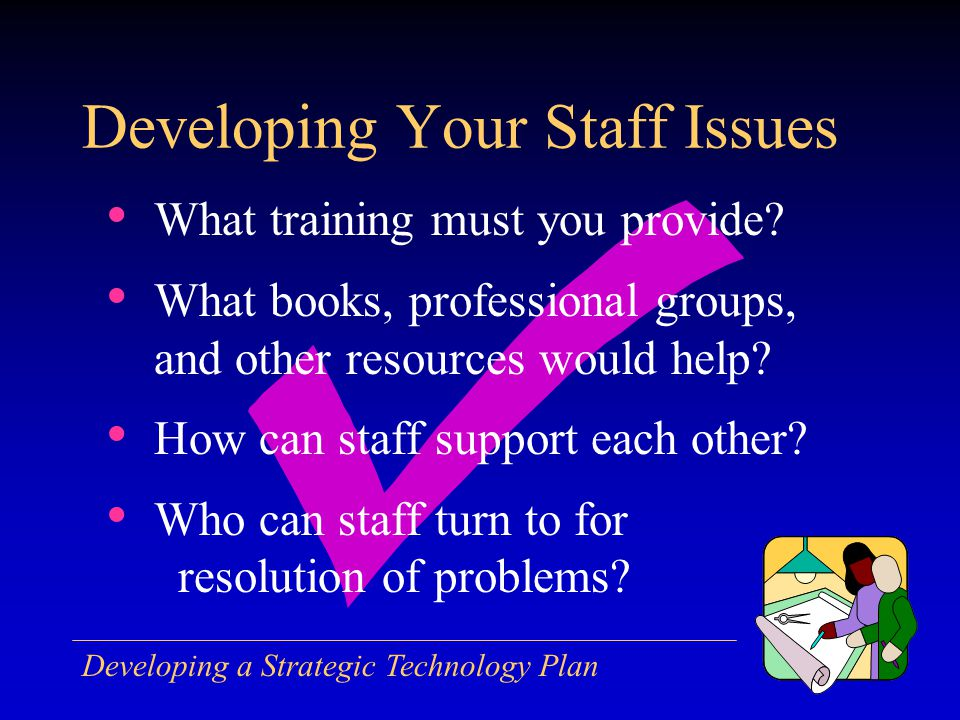Developing a Strategic Technology Plan What training must you provide.