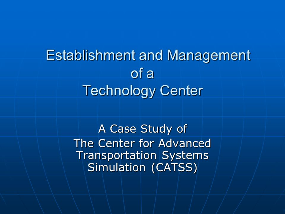 Establishment and Management of a Technology Center Establishment and Management of a Technology Center A Case Study of The Center for Advanced Transp