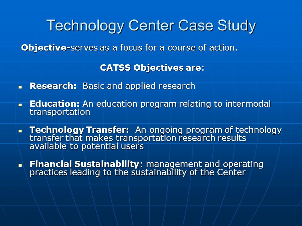 Technology Center Case Study Objective-serves as a focus for a course of action. Objective-serves as a focus for a course of action. CATSS Objectives