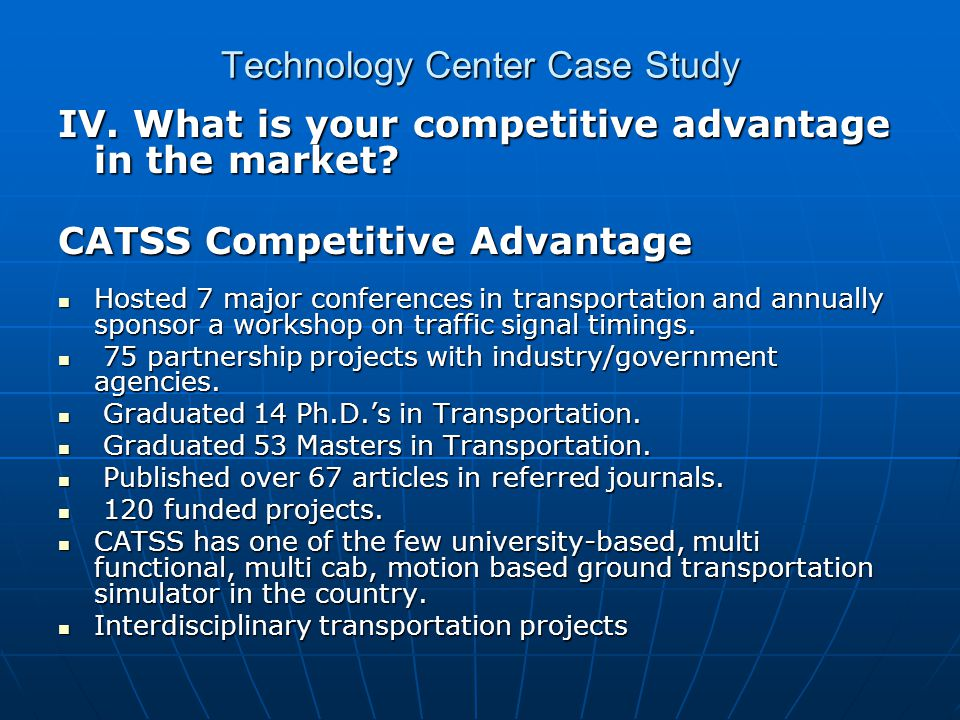 Technology Center Case Study IV. What is your competitive advantage in the market.
