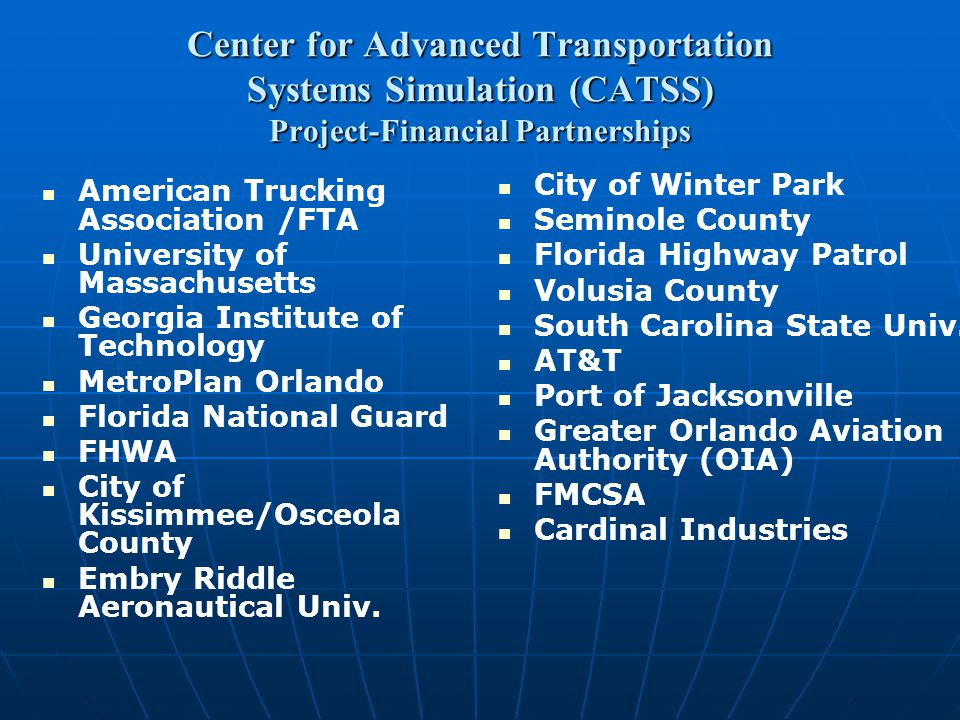 Center for Advanced Transportation Systems Simulation (CATSS) Project-Financial Partnerships American Trucking Association /FTA University of Massachu