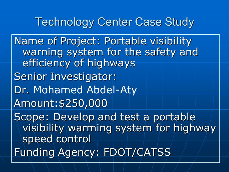 Technology Center Case Study Name of Project: Portable visibility warning system for the safety and efficiency of highways Senior Investigator: Dr. Dr