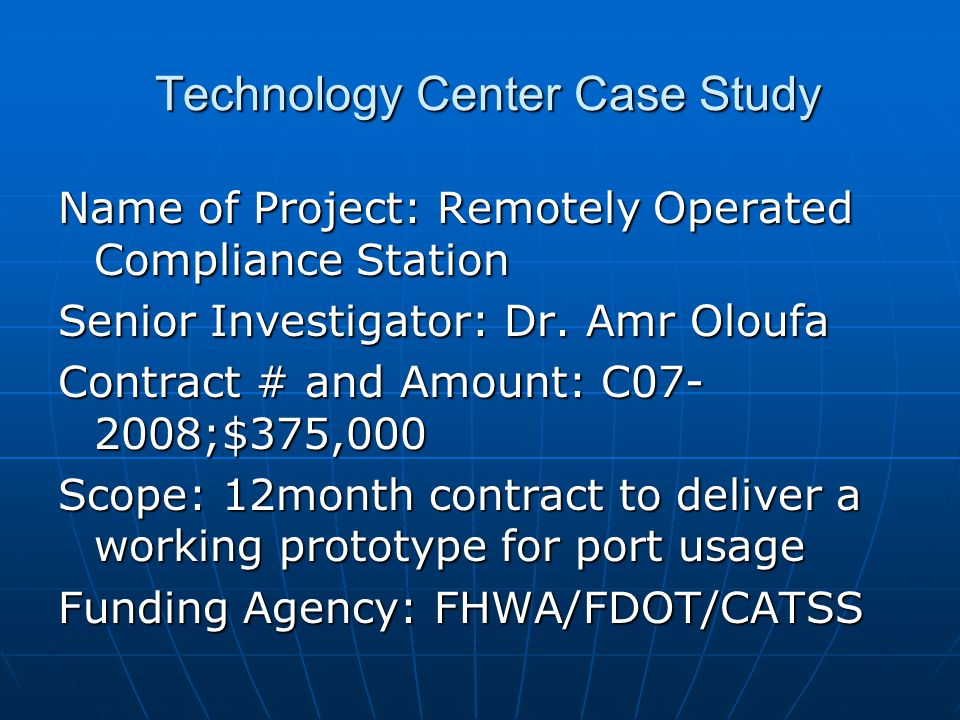 Technology Center Case Study Name of Project: Remotely Operated Compliance Station Senior Investigator: Dr. Amr Oloufa Contract # and Amount: C07- 200