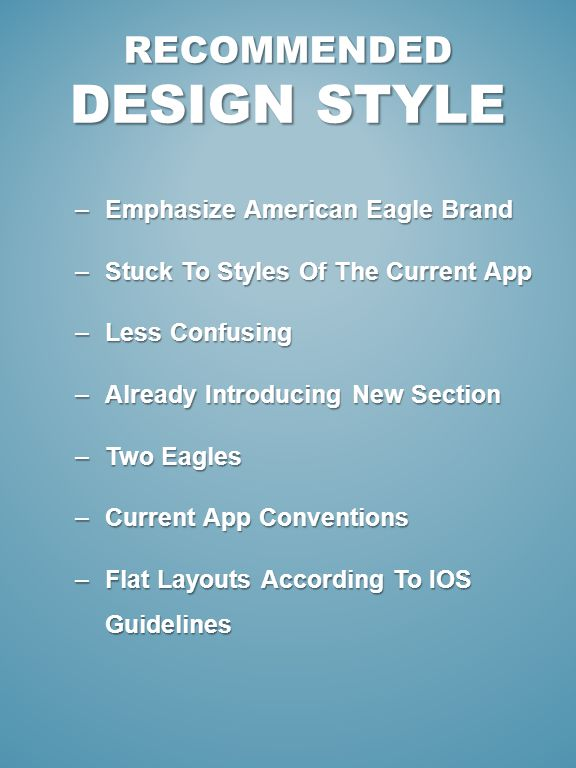 –Emphasize American Eagle Brand –Stuck To Styles Of The Current App –Less Confusing –Already Introducing New Section –Two Eagles –Current App Conventions –Flat Layouts According To IOS Guidelines