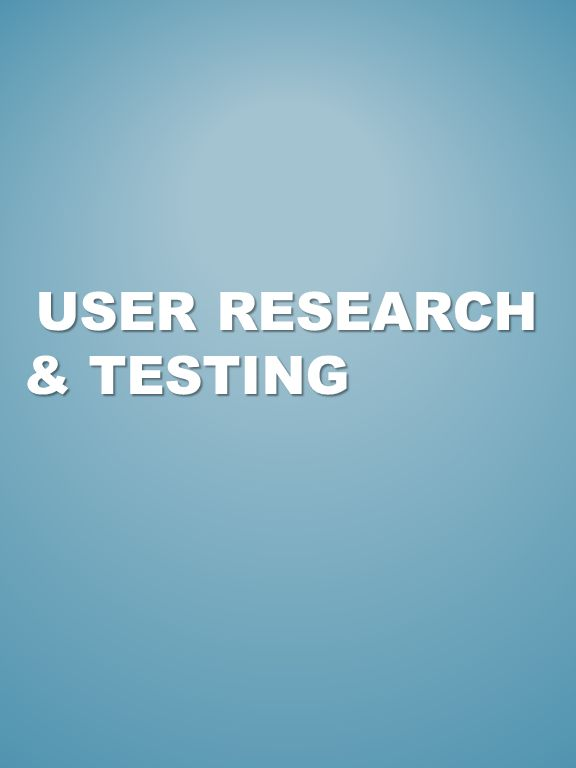 USER RESEARCH & TESTING