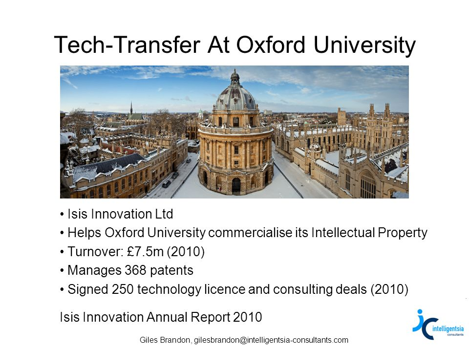 Giles Brandon, gilesbrandon@intelligentsia-consultants.com Tech-Transfer At Oxford University Isis Innovation Ltd Helps Oxford University commercialis