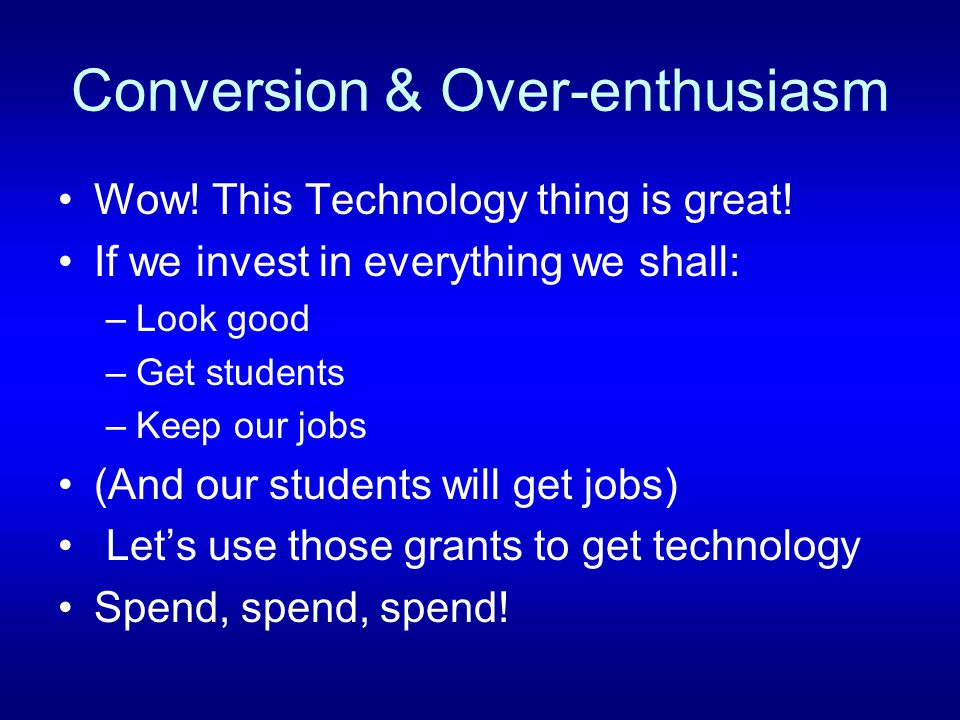 Conversion & Over-enthusiasm Wow. This Technology thing is great.