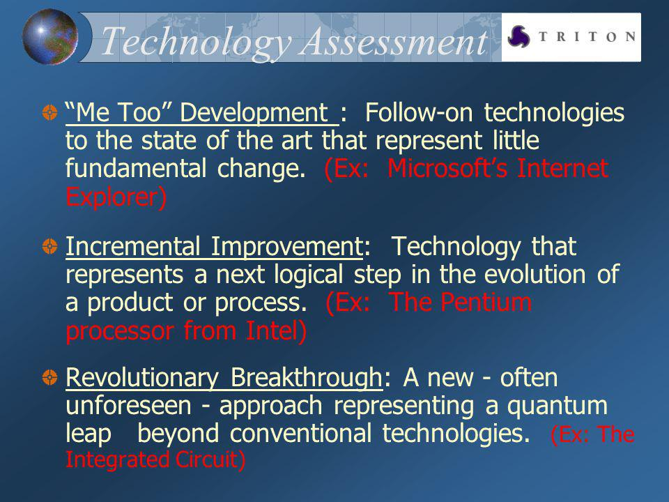 Technology Assessment Me Too Development : Follow-on technologies to the state of the art that represent little fundamental change.