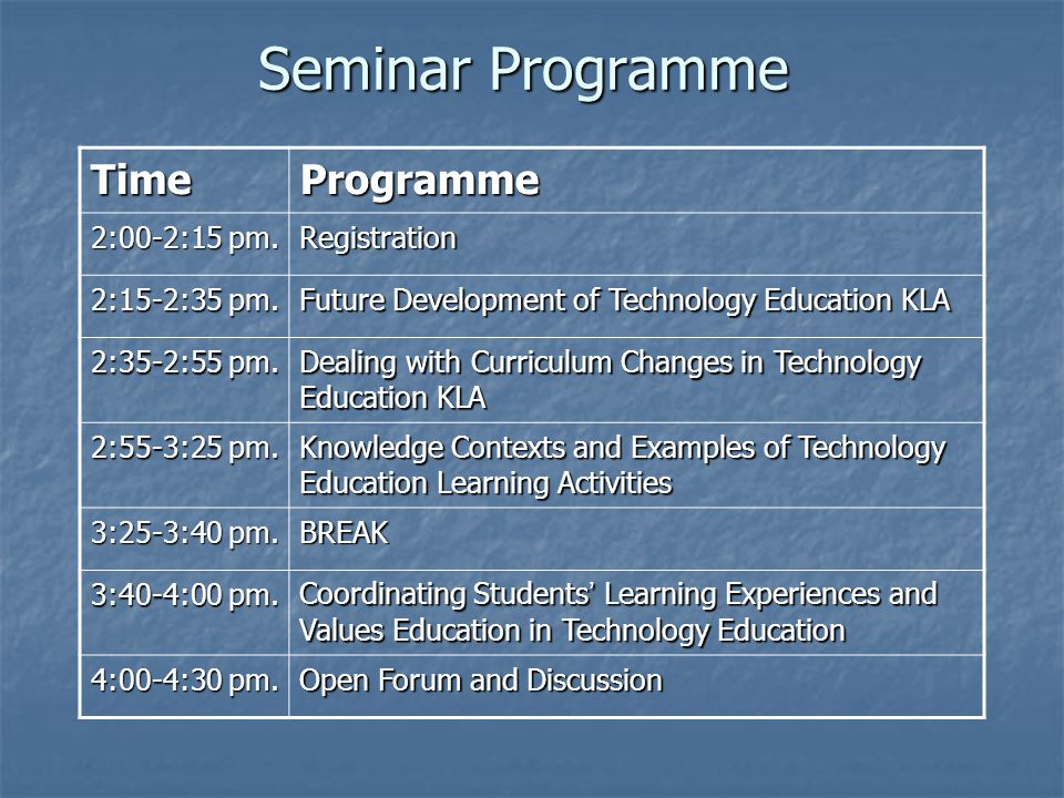 Seminar Programme TimeProgramme 2:00-2:15 pm. Registration 2:15-2:35 pm. Future Development of Technology Education KLA 2:35-2:55 pm. Dealing with Cur