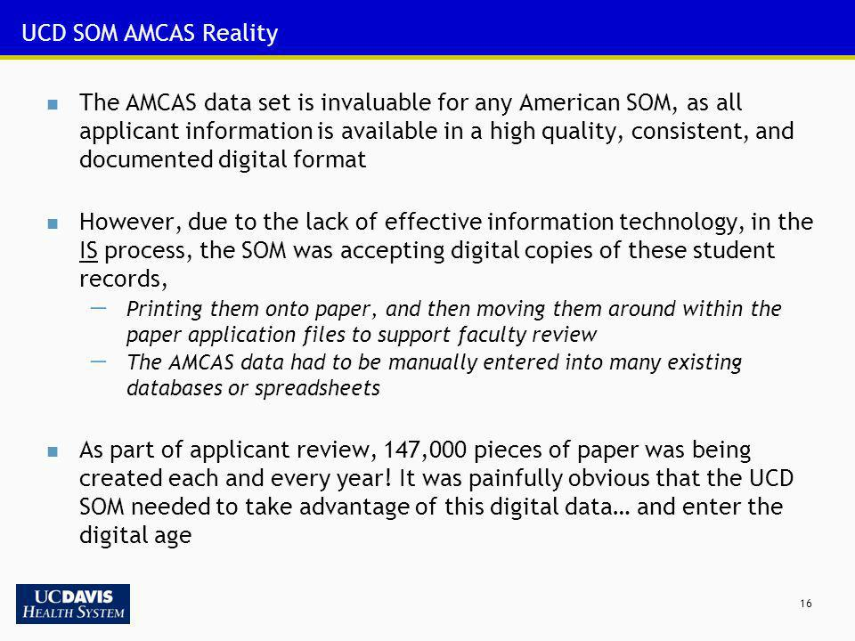 16 UCD SOM AMCAS Reality The AMCAS data set is invaluable for any American SOM, as all applicant information is available in a high quality, consisten