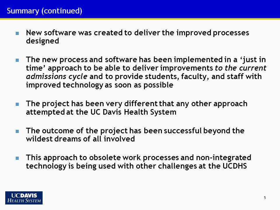 5 Summary (continued) New software was created to deliver the improved processes designed The new process and software has been implemented in a just