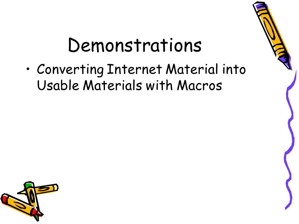 Demonstrations Converting Internet Material into Usable Materials with Macros