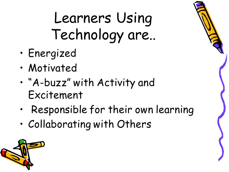 Learners Using Technology are..