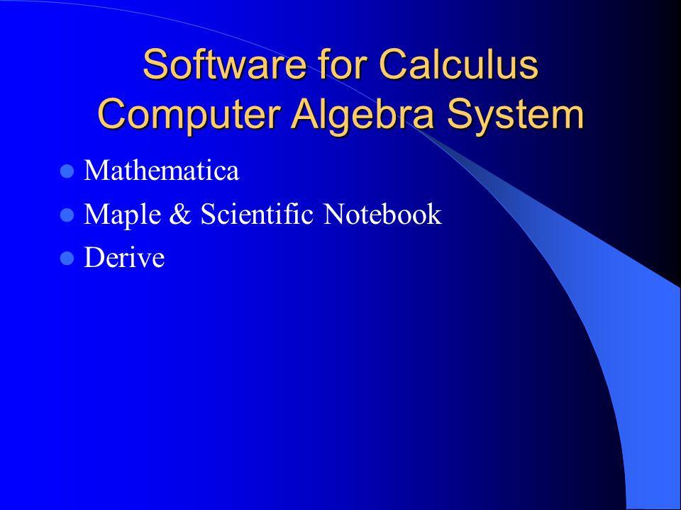 Software for Calculus Computer Algebra System Mathematica Maple & Scientific Notebook Derive