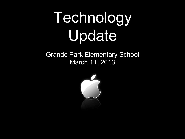 Technology Update Grande Park Elementary School March 11, 2013