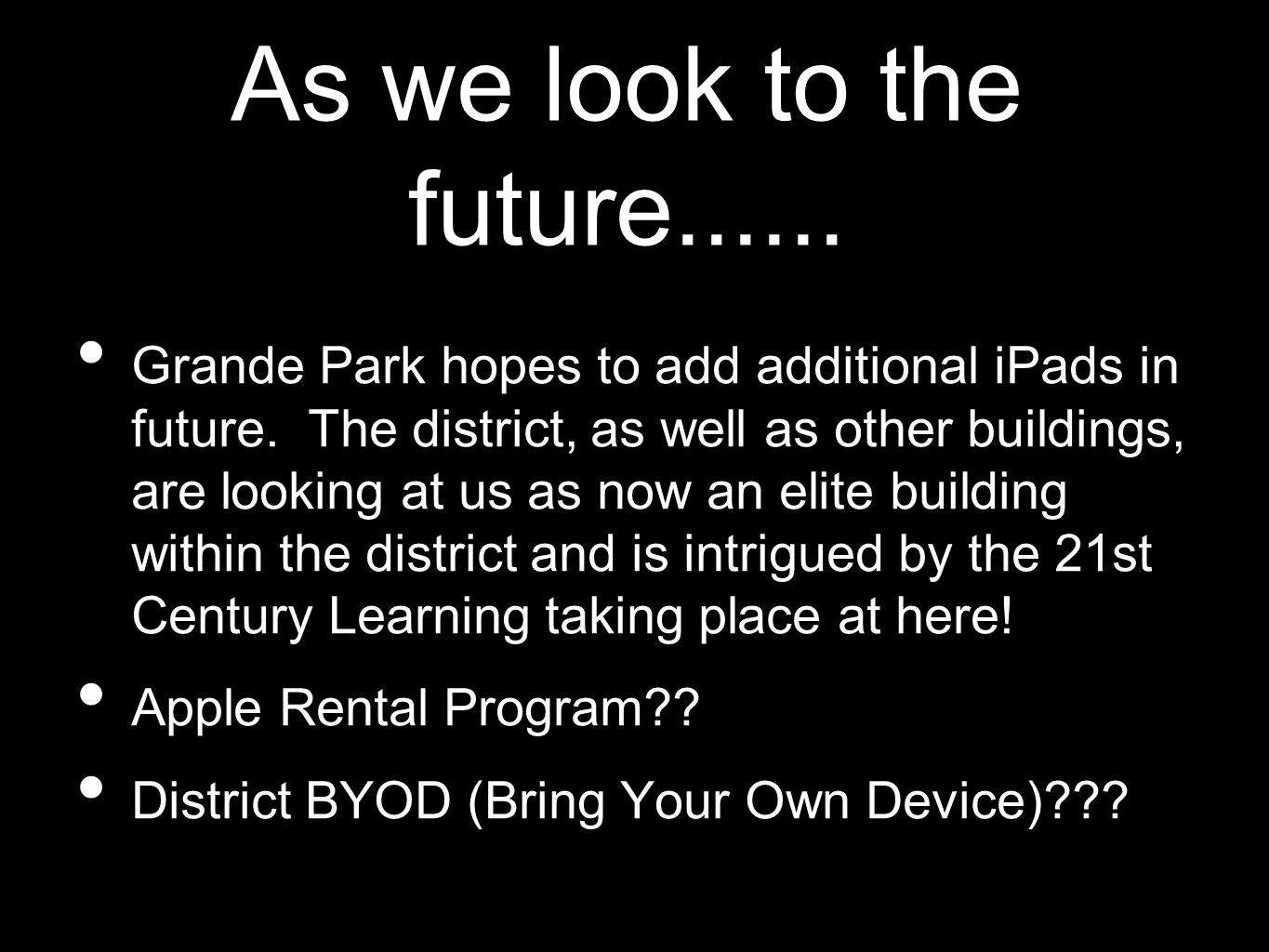 As we look to the future...... Grande Park hopes to add additional iPads in future.