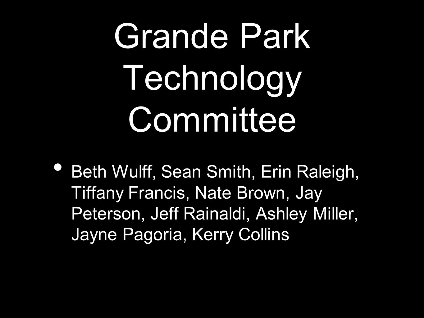 Grande Park Technology Committee Beth Wulff, Sean Smith, Erin Raleigh, Tiffany Francis, Nate Brown, Jay Peterson, Jeff Rainaldi, Ashley Miller, Jayne Pagoria, Kerry Collins