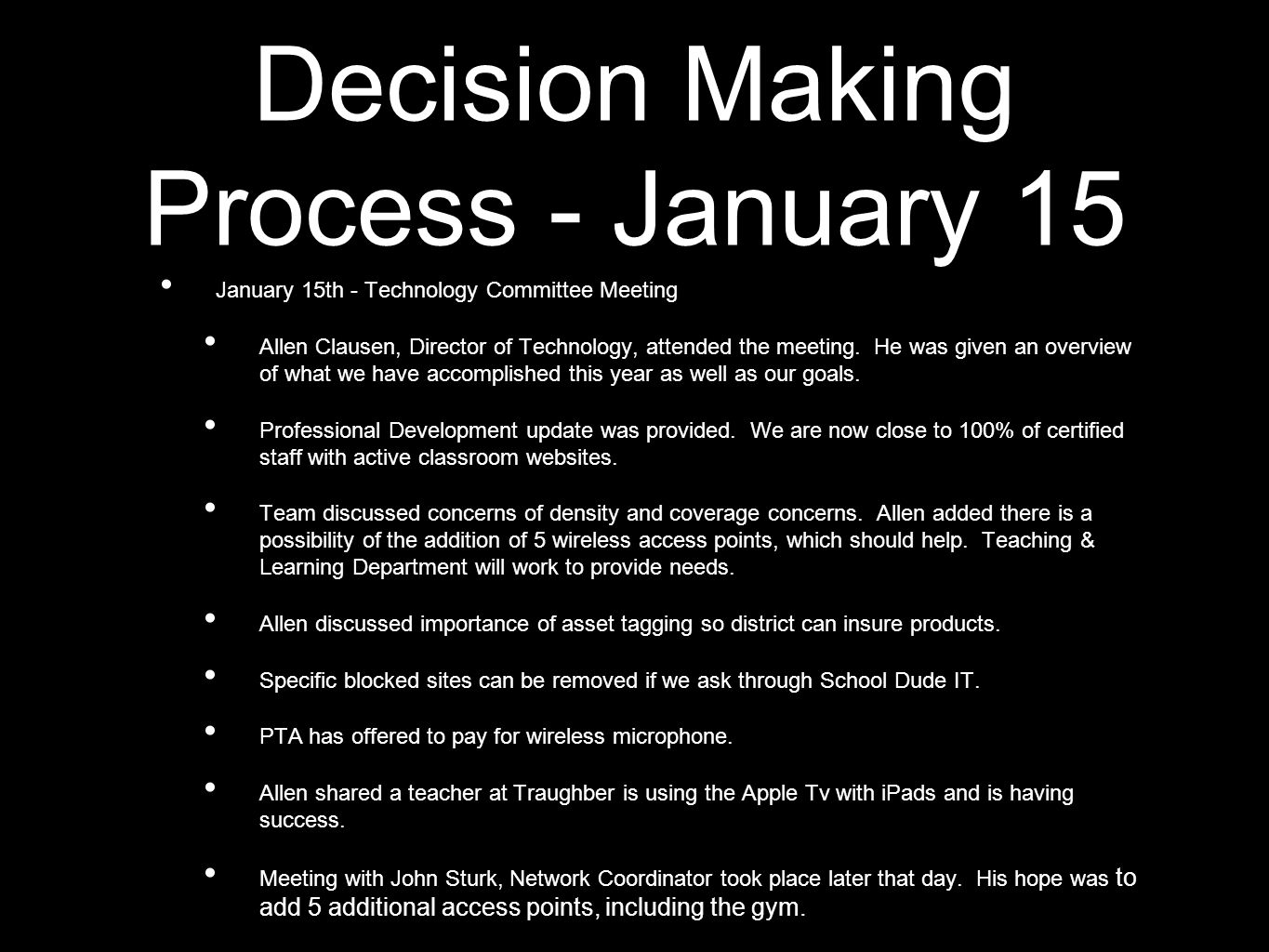 Decision Making Process - January 15 January 15th - Technology Committee Meeting Allen Clausen, Director of Technology, attended the meeting.