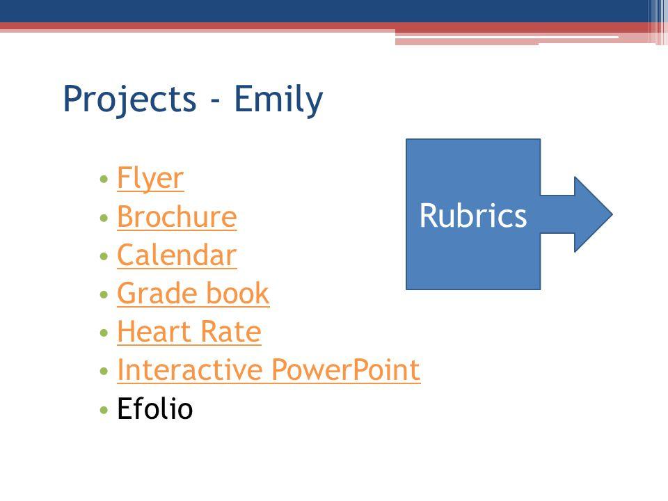 Projects - Emily Flyer Brochure Calendar Grade book Heart Rate Interactive PowerPoint Efolio Rubrics