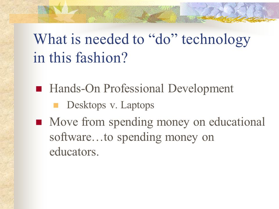 What is needed to do technology in this fashion. Hands-On Professional Development Desktops v.