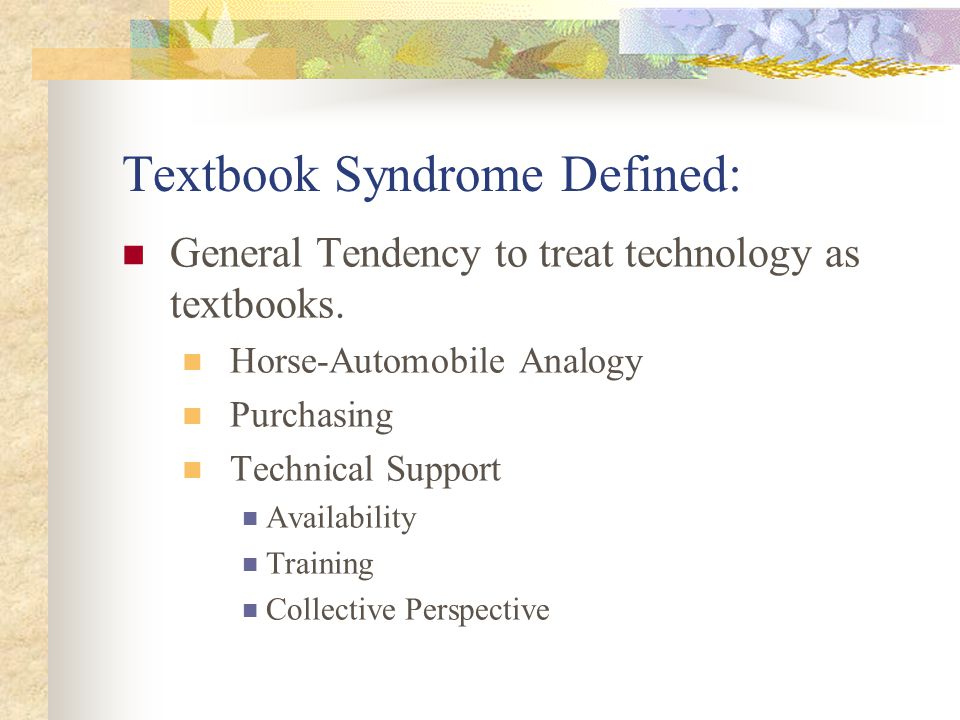 Textbook Syndrome Defined: General Tendency to treat technology as textbooks.