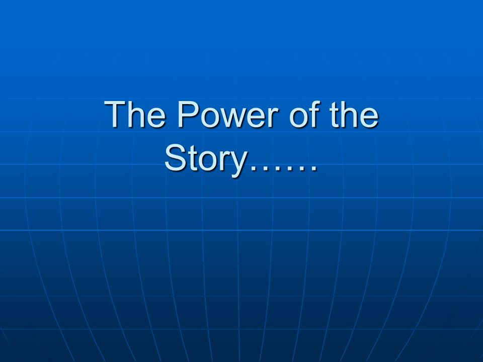 The Power of the Story……