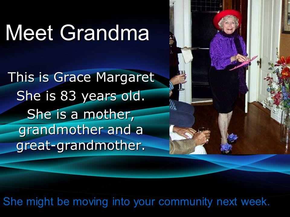 Meet Grandma This is Grace Margaret She is 83 years old.