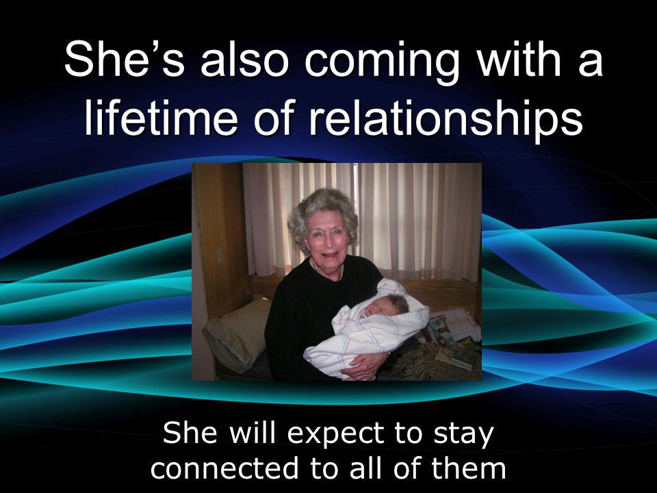Shes also coming with a lifetime of relationships She will expect to stay connected to all of them