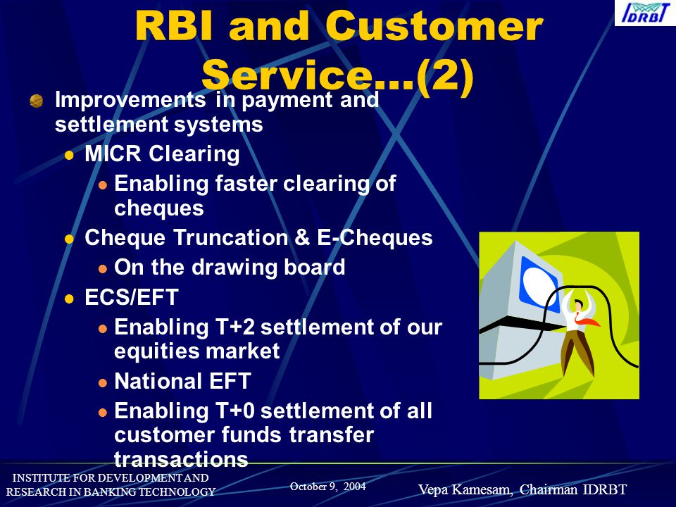 INSTITUTE FOR DEVELOPMENT AND RESEARCH IN BANKING TECHNOLOGY October 9, 2004 Vepa Kamesam, Chairman IDRBT RBI and Customer Service...(2) Improvements