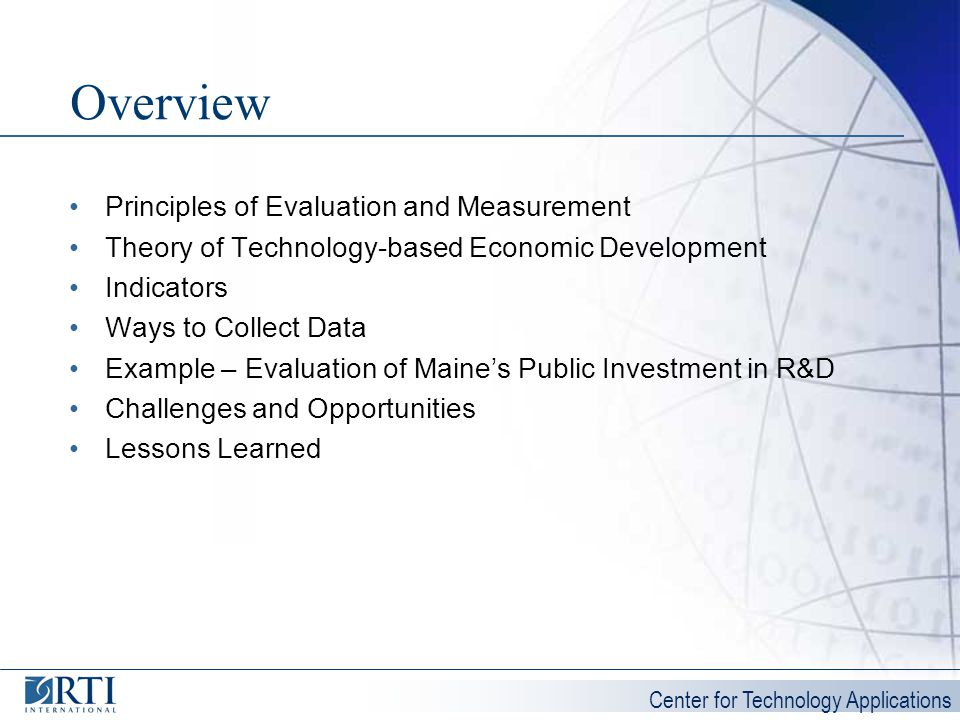 Center for Technology Applications Overview Principles of Evaluation and Measurement Theory of Technology-based Economic Development Indicators Ways t