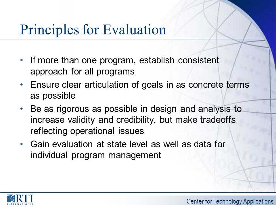 Center for Technology Applications Principles for Evaluation If more than one program, establish consistent approach for all programs Ensure clear art