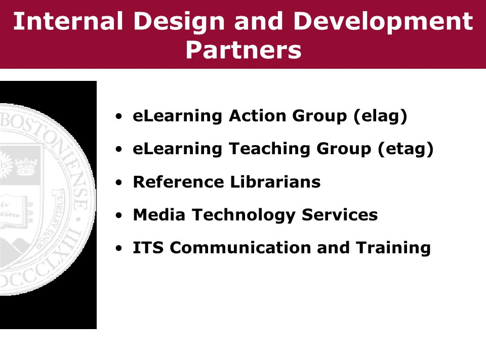 Internal Design and Development Partners eLearning Action Group (elag) eLearning Teaching Group (etag) Reference Librarians Media Technology Services ITS Communication and Training