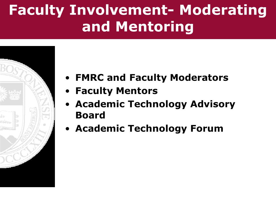 Faculty Involvement- Moderating and Mentoring FMRC and Faculty Moderators Faculty Mentors Academic Technology Advisory Board Academic Technology Forum