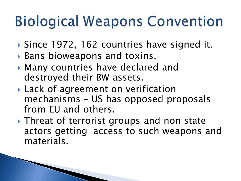 Since 1972, 162 countries have signed it. Bans bioweapons and toxins.