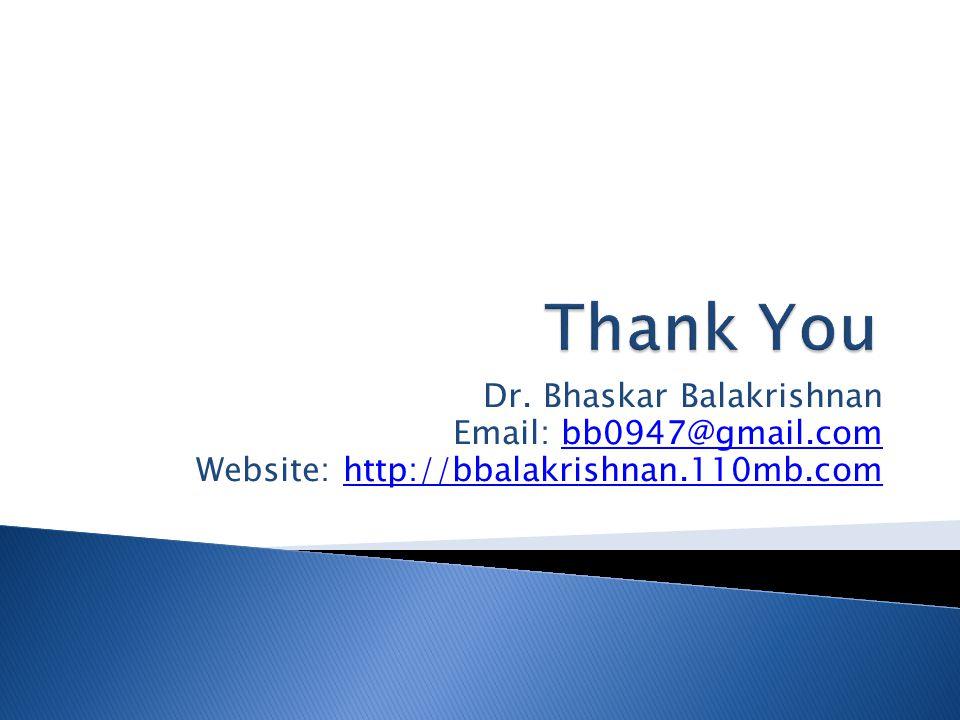 Dr. Bhaskar Balakrishnan Email: bb0947@gmail.combb0947@gmail.com Website: http://bbalakrishnan.110mb.comhttp://bbalakrishnan.110mb.com