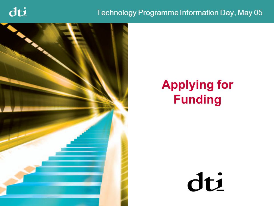 Technology Programme Information Day, May 05 Applying for Funding