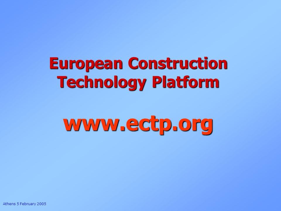 Athens 5 February 2005 European Construction Technology Platform www.ectp.org
