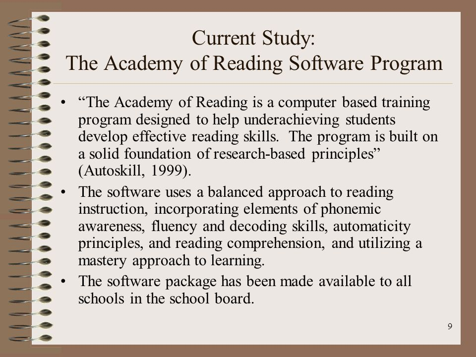 9 Current Study: The Academy of Reading Software Program The Academy of Reading is a computer based training program designed to help underachieving students develop effective reading skills.