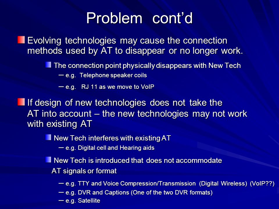 Problem contd Evolving technologies may cause the connection methods used by AT to disappear or no longer work.