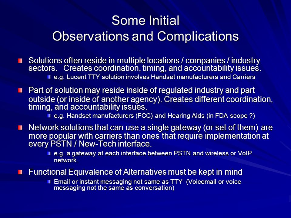 More Initial Observations and Complications More Initial Observations and Complications Solutions must work under network stress (emergencies, disasters) Real world stress situations are difficult to simulate.