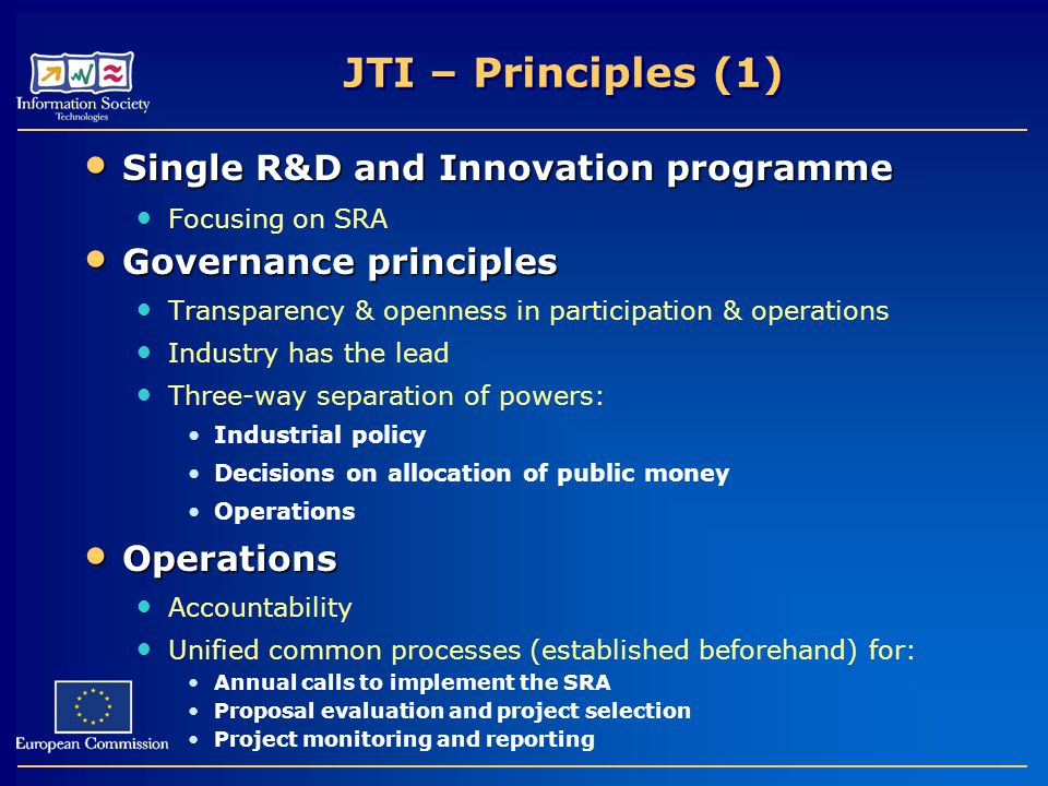 JTI – Principles (1) Single R&D and Innovation programme Single R&D and Innovation programme Focusing on SRA Governance principles Governance principl