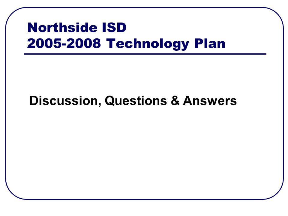 Northside ISD Technology Plan Discussion, Questions & Answers